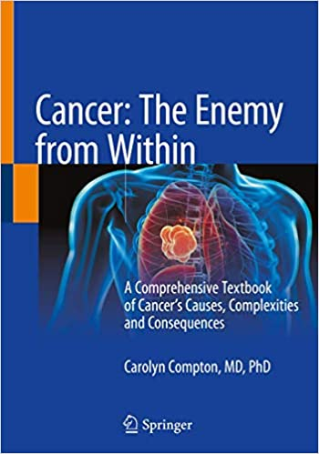 Cancer: The Enemy from Within: A Comprehensive Textbook of Cancer's Causes, Complexities and Consequences 1st ed. 2020 Edition