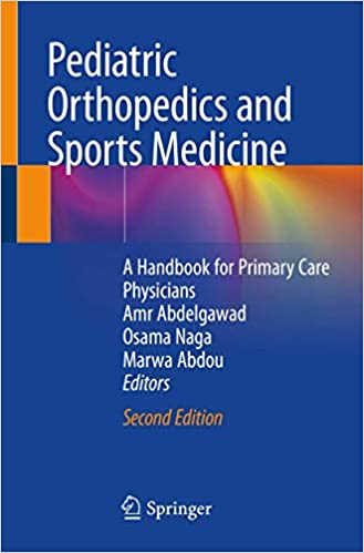 Pediatric Orthopedics and Sports Medicine: A Handbook for Primary Care Physicians 2nd ed. 2021 Edition
