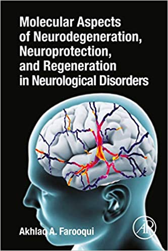 Molecular Aspects of Neurodegeneration, Neuroprotection, and Regeneration in Neurological Disorders 1st Edition